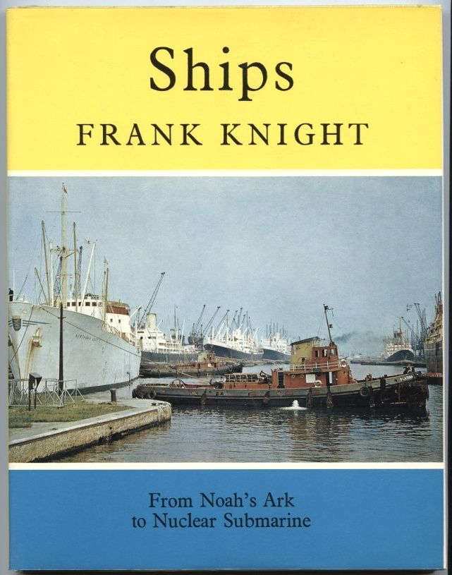 Ships From Noah's Ark to Nuclear Submarine by Frank Knight Published 1969