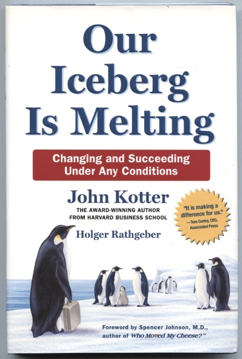 Our Iceberg Is Melting by John Kotter Published 2005