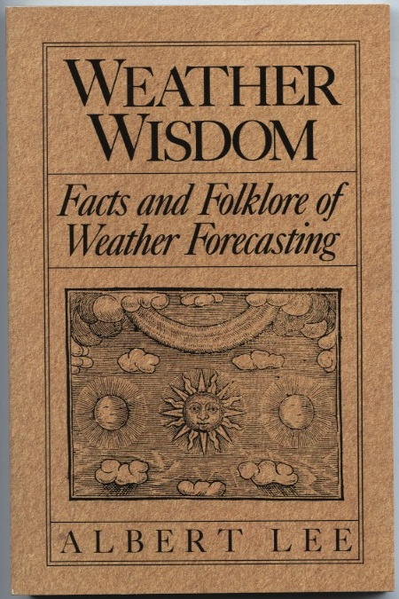 Weather Wisdom Facts And Folklore Of Weather by Albert Lee Published 1976