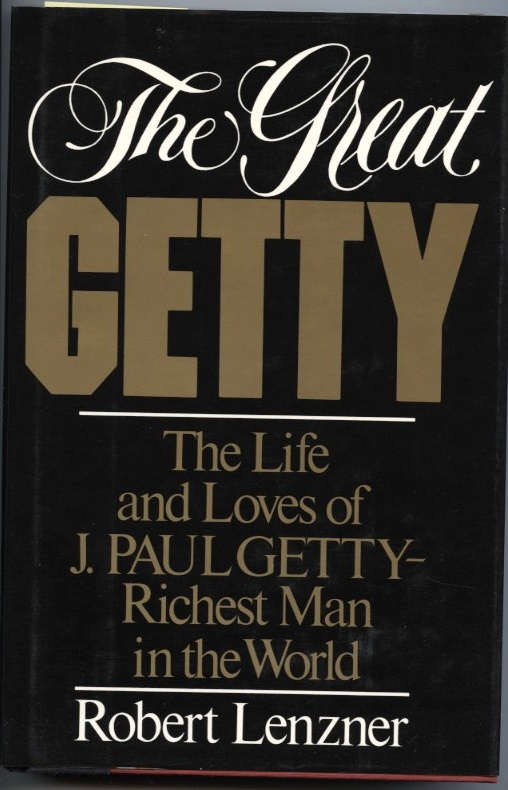 The Great Getty The Life And Loves of J Paul Getty Richest Man In The World by Robert Lenzner Published 1985