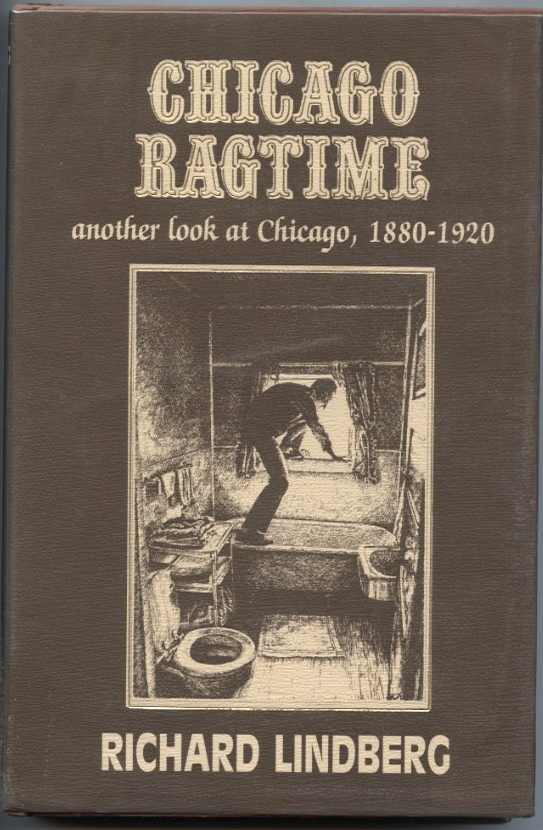 Chicago Ragtime Another Look at Chicago 1880 - 1920 by Richard Lindberg Published 1985