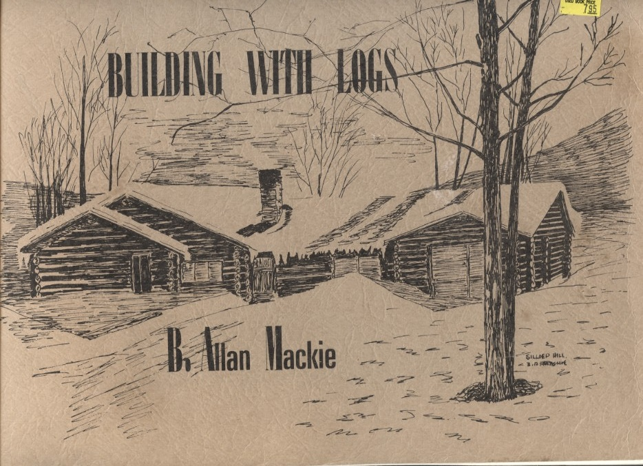 Building With Logs by Allan Mackie Published 1976