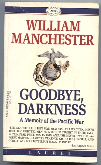 Goodbye Darkness A Memoir of the Pacific War by William Manchester Published 1980