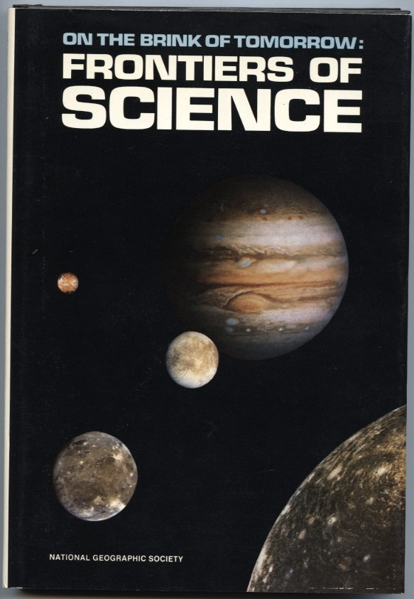 On The Brink Of Tomorrow Frontiers Of Science by National Geographic Society Published 1982
