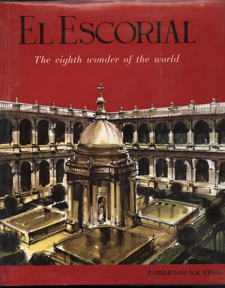 El Escorial The Eighth Wonder of the World by Patrimonio Nacional Published 1967