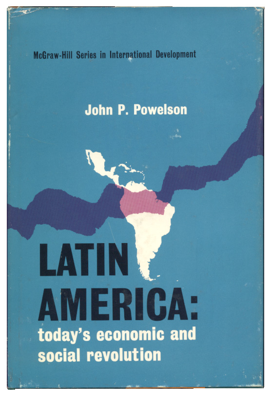 Latin America Todays Economic and Social Revolution by John P Powelson Published 1964