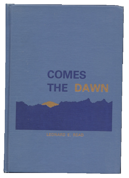 Comes The Dawn by Leonard E Read Published 1976