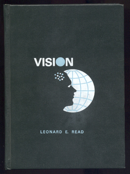 Vision by Leonard E Read Published 1978