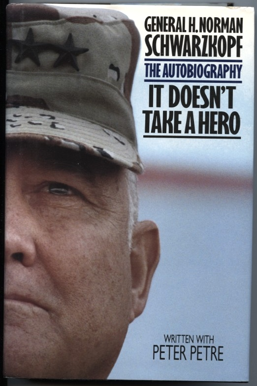 It Doesn't Take A Hero by General H Norman Schwarzkopf Published 1992