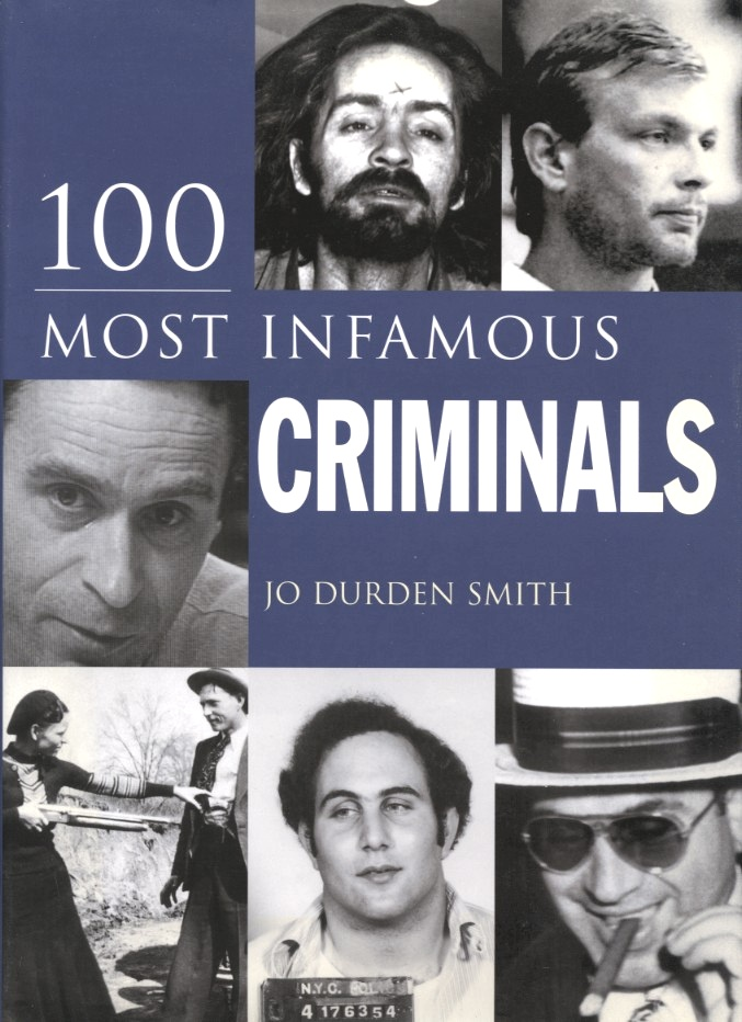 100 Most Infamous Criminals by Jo Durden Smith Published 2004