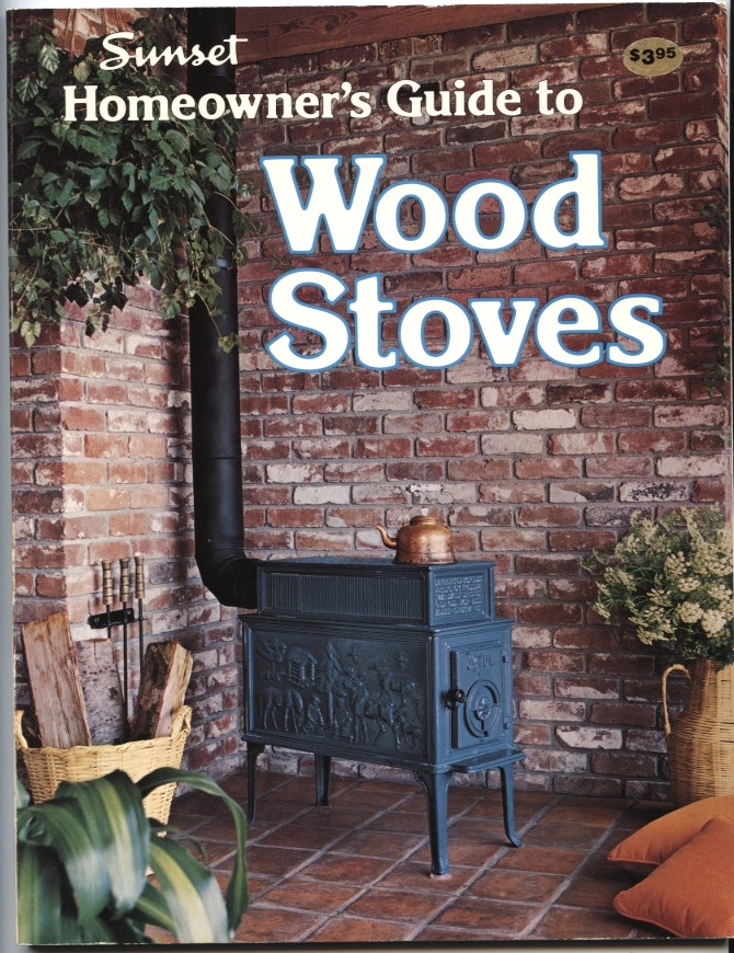 Homeowner's Guide to Wood Stoves by Sunset Published 1979