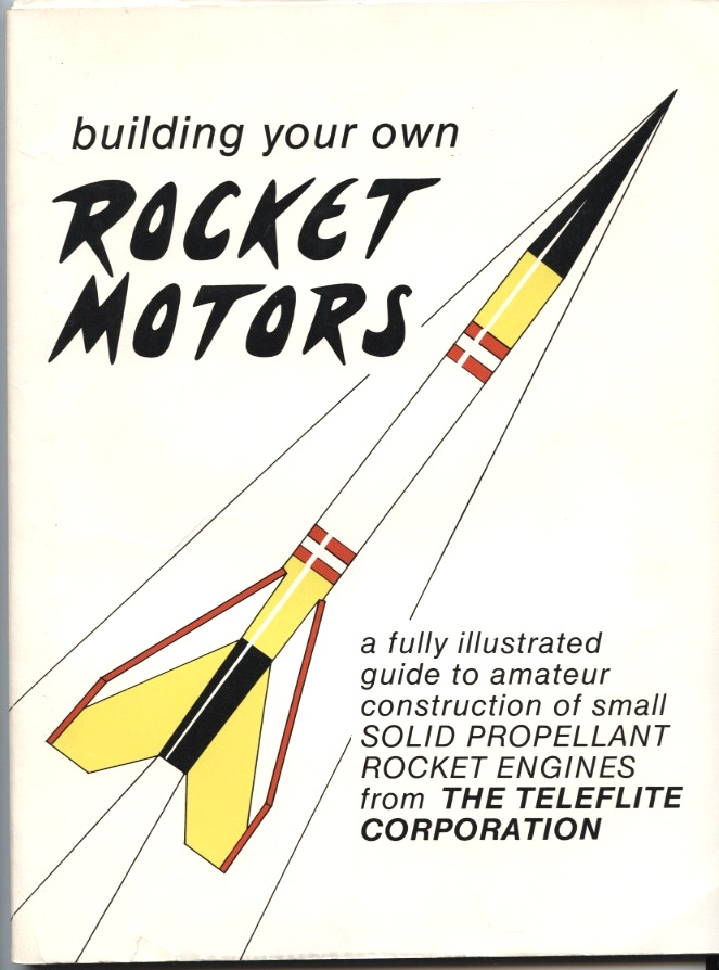 Building Your Own Rocket Motors by Teleflite Published 1983