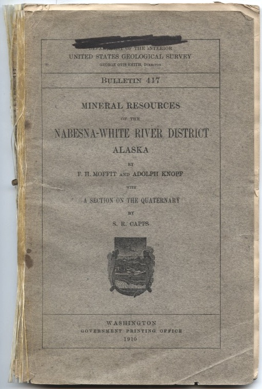 Mineral Resources of the Nabesna - White River District of Alaska by F H Moffit and Adolph Knopp Published 1910