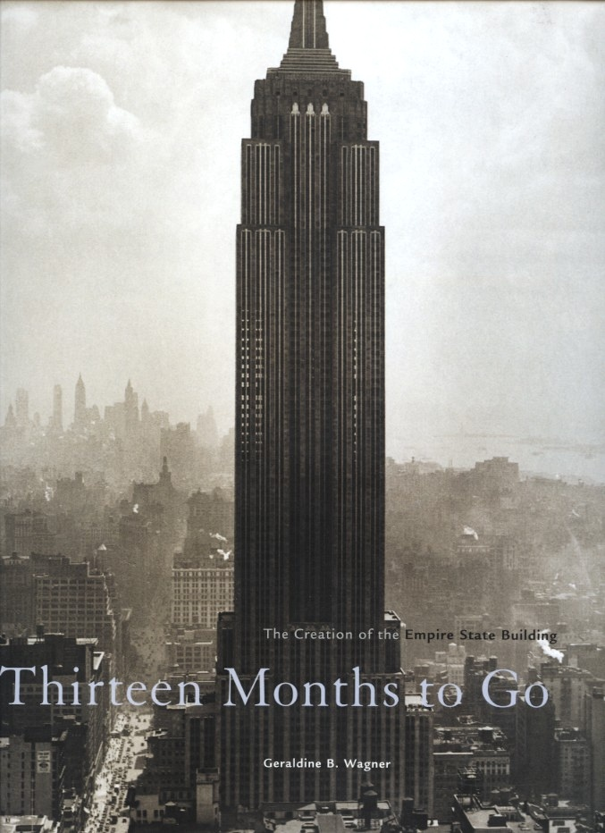 Thirteen Months To Go The Creation of the Empire State Building by Geraldine Wagner Published 2003