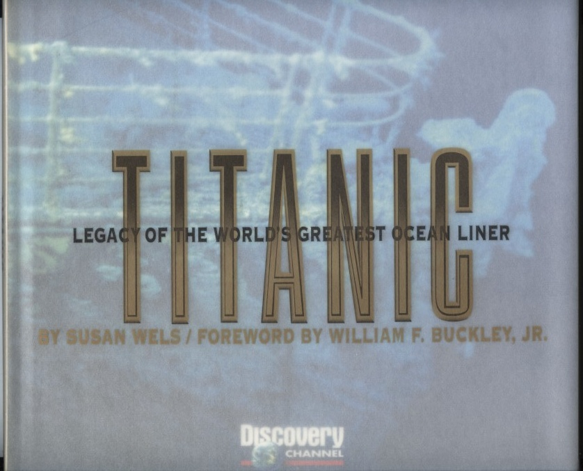 Titanic Legacy of the World's Greatest Ocean Liner by Susan Wels Published 1997