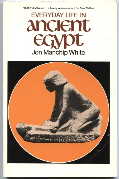 Everyday Life in Ancient Egypt by John Manchip White Published 1963