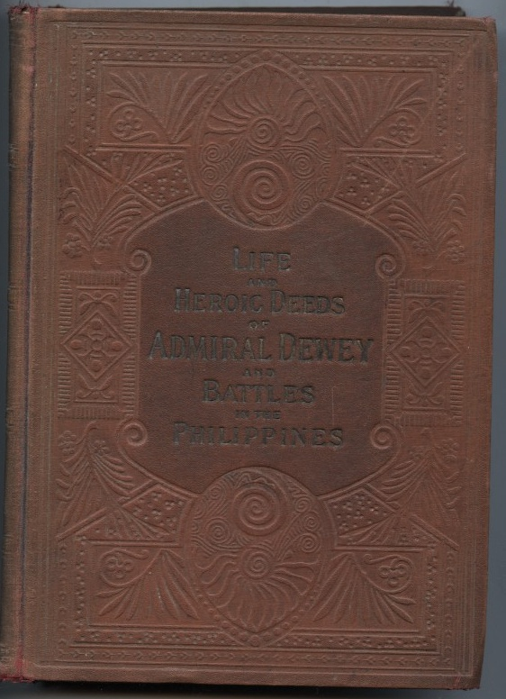 Life and Heroic Deeds of Admiral Dewey Including Battles In The Philippines by Louis Stanley Young Published 1905
