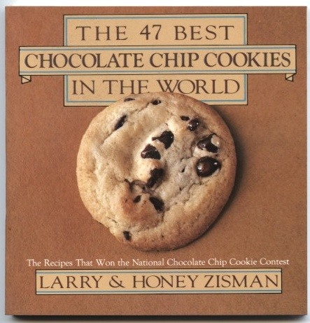 The 47 Best Chocolate Chip Cookies In The World by Larry and Honey Zisman Published 1983